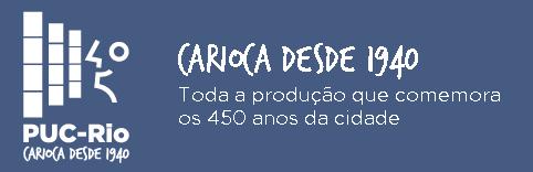 PUC-Rio Carioca desde 1940 - Rio 450 anos