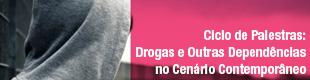Ciclo de Palestras: Drogas e Outras Dependências no Cenário Contemporâneo