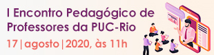 I Encontro Pedagógico de Professores da PUC-Rio: Planejando 2020.2: Como engajar meu aluno na aula?