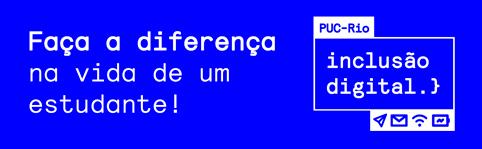 PUC-Rio - Inclusão digital:   O objetivo é promover o acesso a computadores e pacotes de dados (internet), necessários para o acompanhamento dos cursos em formato remoto/online