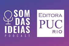 Editora PUC-Rio agora em Podcast: Som das ideias